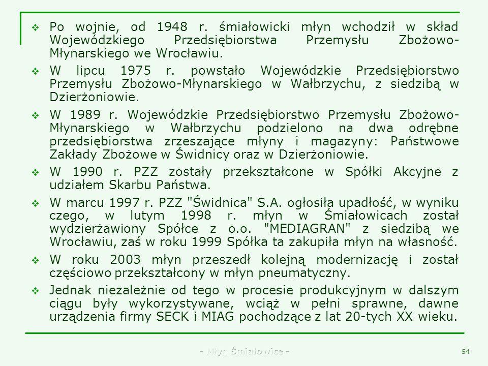 Po wojnie, od 1948 r. śmiałowicki młyn wchodził w skład Wojewódzkiego Przedsiębiorstwa Przemysłu Zbożowo-Młynarskiego we Wrocławiu.