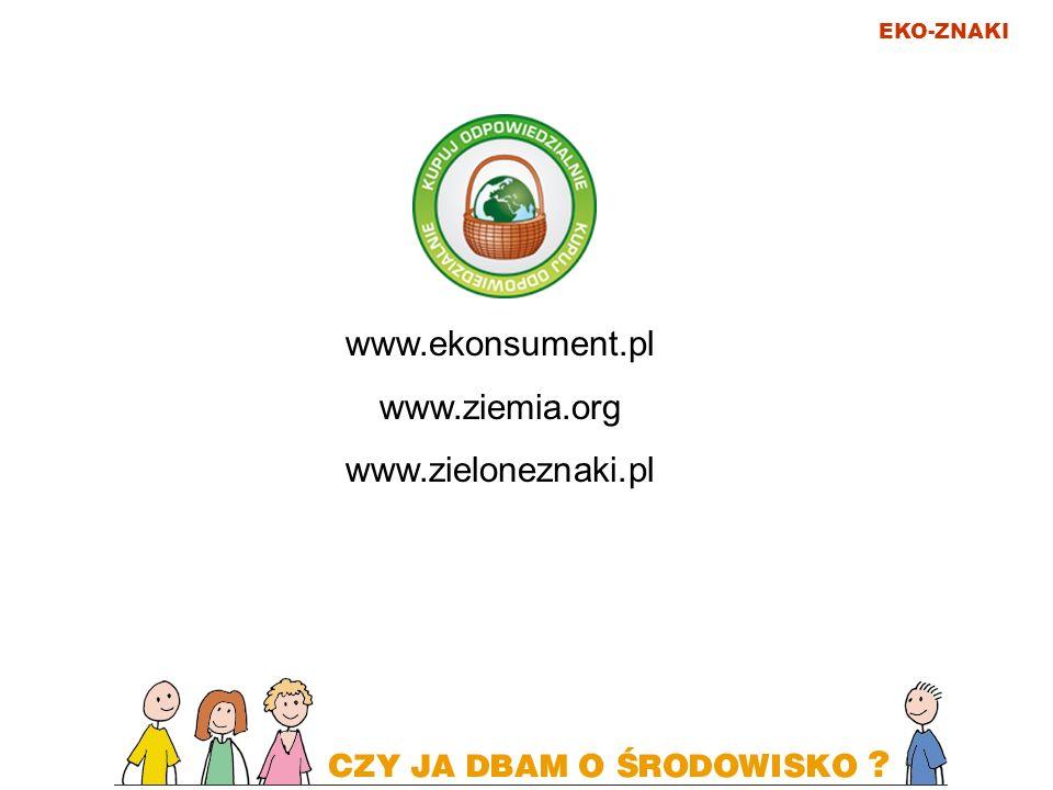 EKO-ZNAKI www.ekonsument.pl www.ziemia.org www.zieloneznaki.pl