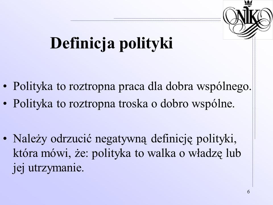 Definicja polityki Polityka to roztropna praca dla dobra wspólnego.