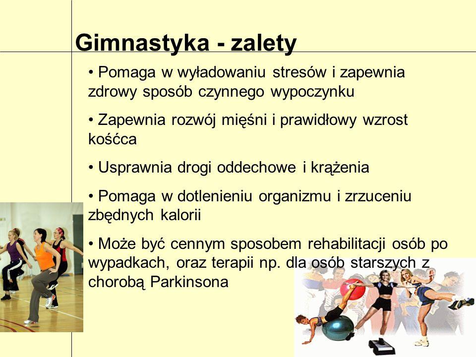 Gimnastyka - zalety Pomaga w wyładowaniu stresów i zapewnia zdrowy sposób czynnego wypoczynku. Zapewnia rozwój mięśni i prawidłowy wzrost kośćca.