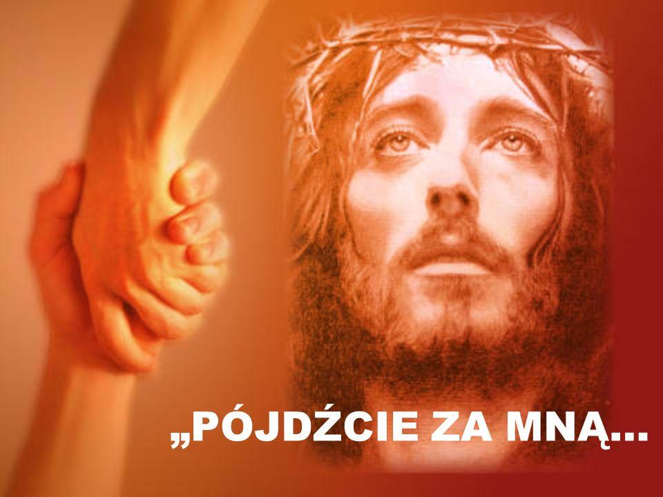 """""""PÓJDŹCIE ZA MNĄ…"""