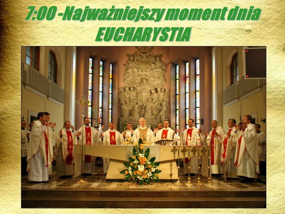 7:00 -Najważniejszy moment dnia EUCHARYSTIA