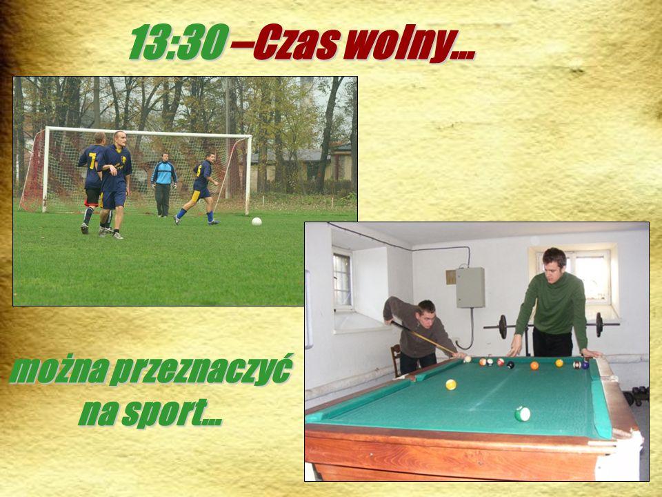 13:30 –Czas wolny… można przeznaczyć na sport…