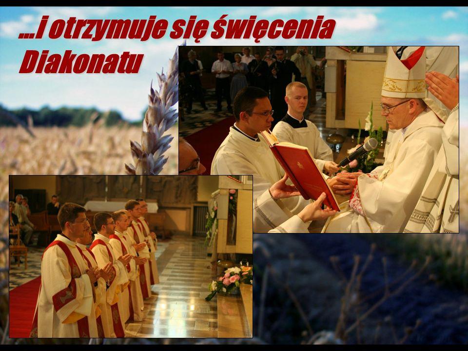…i otrzymuje się święcenia Diakonatu
