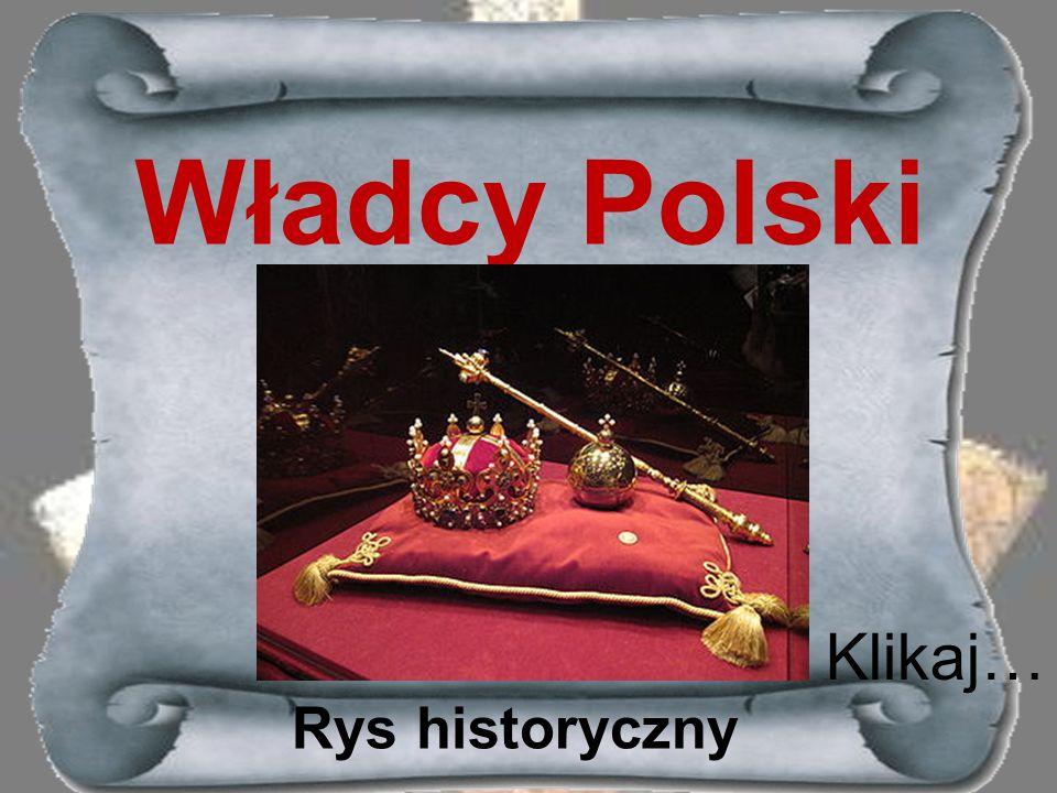 Władcy Polski Klikaj… Rys historyczny