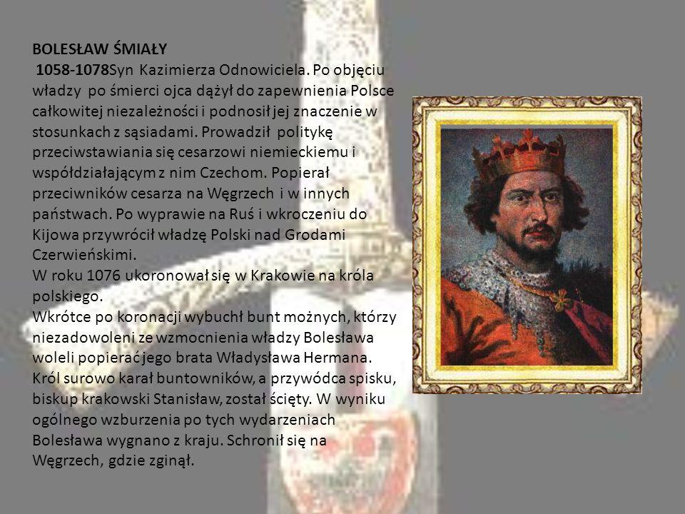 BOLESŁAW ŚMIAŁY 1058-1078Syn Kazimierza Odnowiciela
