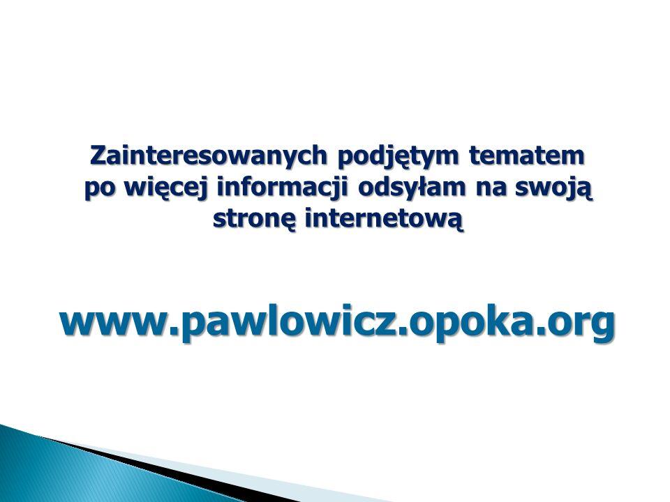 www.pawlowicz.opoka.org Zainteresowanych podjętym tematem