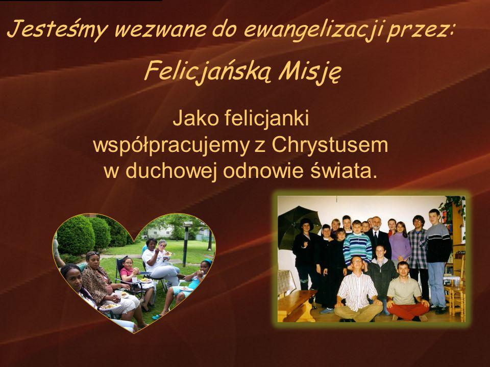 Felicjańską Misję Jesteśmy wezwane do ewangelizacji przez: