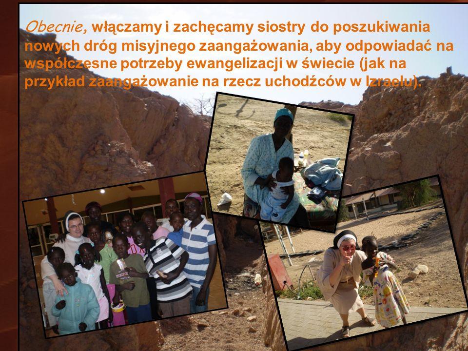 Obecnie, włączamy i zachęcamy siostry do poszukiwania nowych dróg misyjnego zaangażowania, aby odpowiadać na współczesne potrzeby ewangelizacji w świecie (jak na przykład zaangażowanie na rzecz uchodźców w Izraelu).