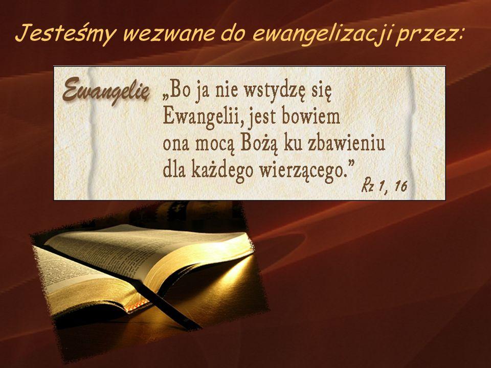 Jesteśmy wezwane do ewangelizacji przez: