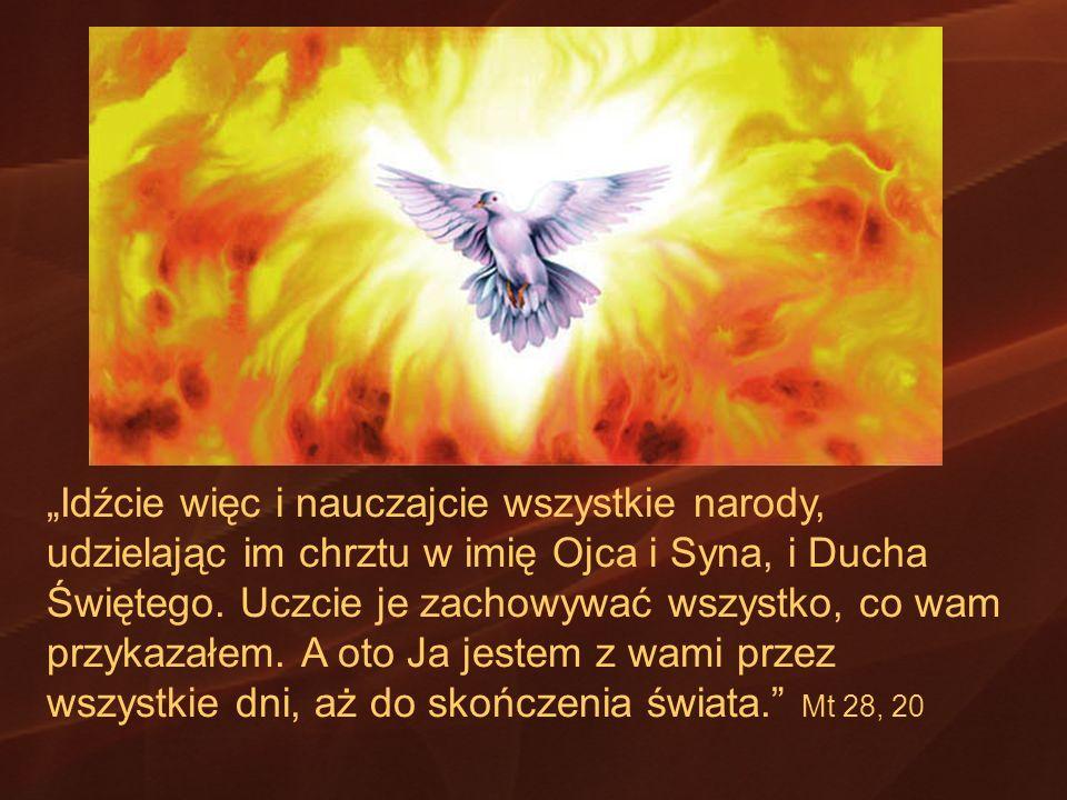 """""""Idźcie więc i nauczajcie wszystkie narody, udzielając im chrztu w imię Ojca i Syna, i Ducha Świętego."""