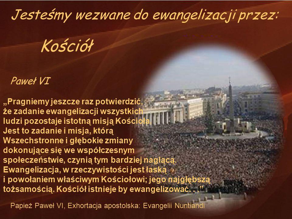 Kościół Jesteśmy wezwane do ewangelizacji przez: Paweł VI