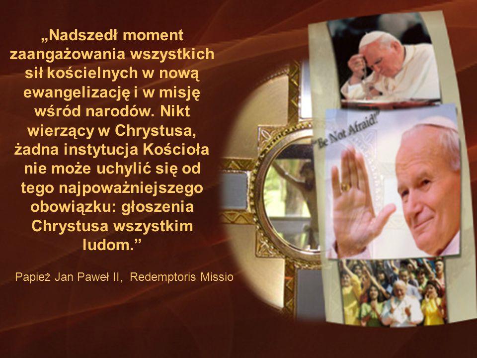 """""""Nadszedł moment zaangażowania wszystkich sił kościelnych w nową ewangelizację i w misję wśród narodów. Nikt wierzący w Chrystusa, żadna instytucja Kościoła nie może uchylić się od tego najpoważniejszego obowiązku: głoszenia Chrystusa wszystkim ludom."""