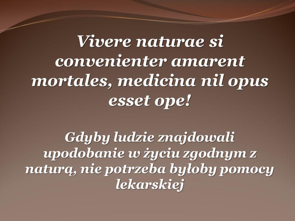 Vivere naturae si convenienter amarent mortales, medicina nil opus esset ope!