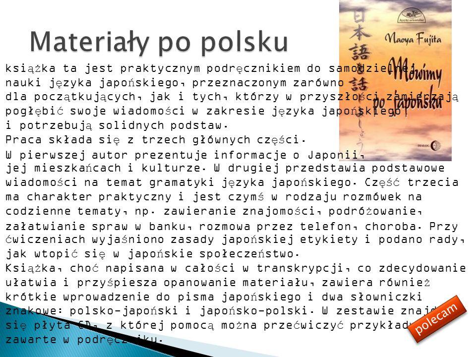 Materiały po polsku książka ta jest praktycznym podręcznikiem do samodzielnej. nauki języka japońskiego, przeznaczonym zarówno.