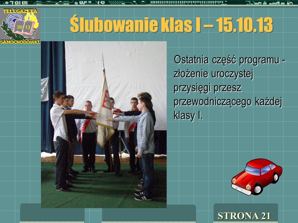 Ślubowanie klas I – 15.10.13 Ostatnia część programu - złożenie uroczystej przysięgi przesz przewodniczącego każdej klasy I.