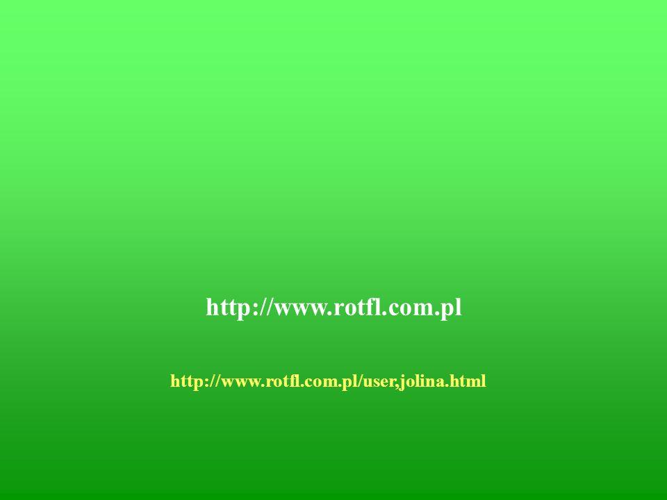 http://www.rotfl.com.pl http://www.rotfl.com.pl/user,jolina.html