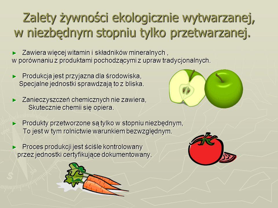 Zalety żywności ekologicznie wytwarzanej, w niezbędnym stopniu tylko przetwarzanej.