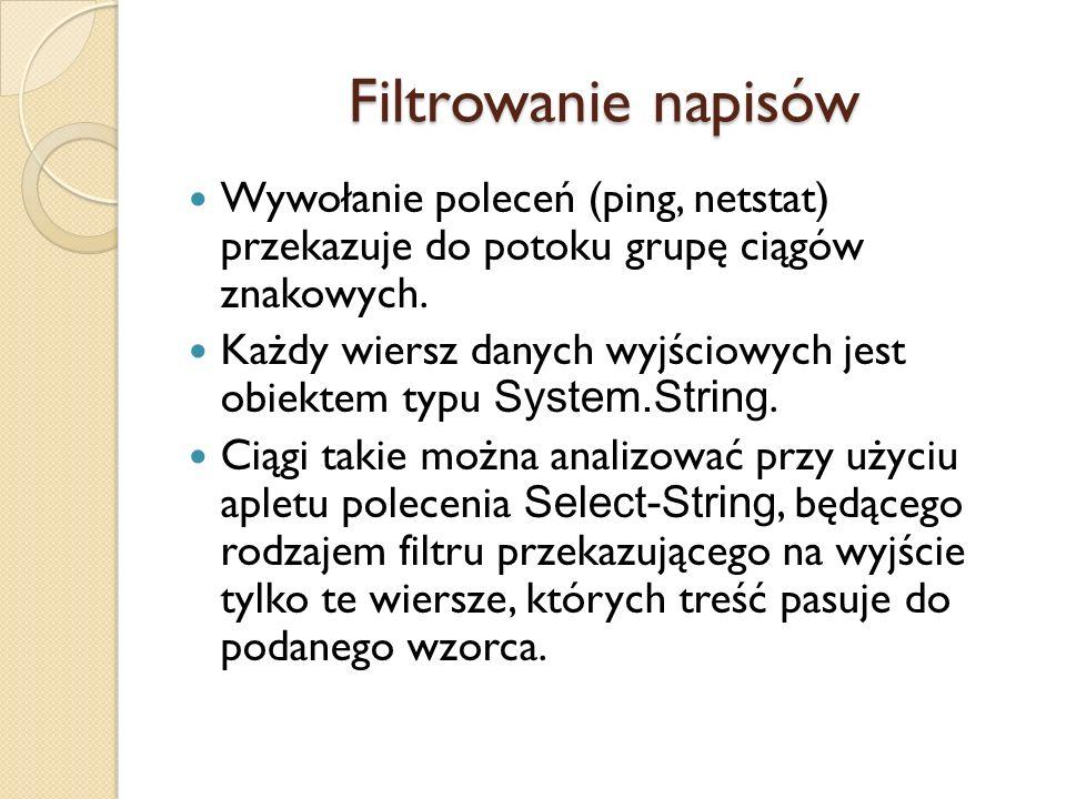 Filtrowanie napisów Wywołanie poleceń (ping, netstat) przekazuje do potoku grupę ciągów znakowych.