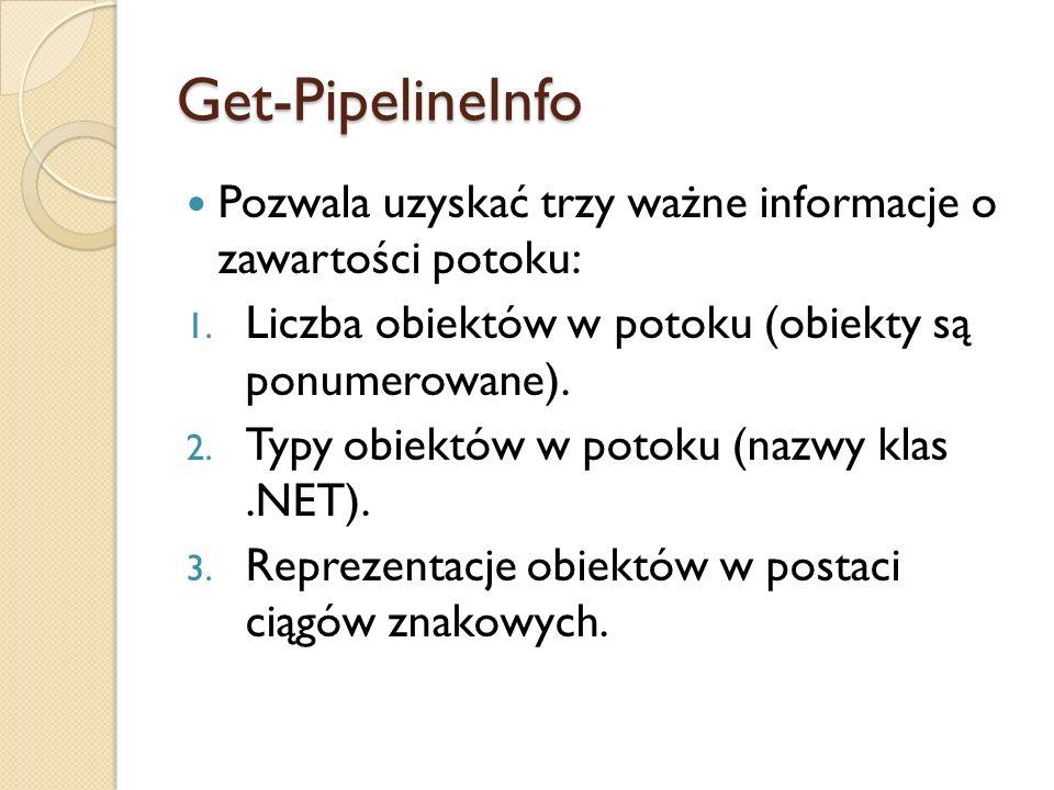 Get-PipelineInfo Pozwala uzyskać trzy ważne informacje o zawartości potoku: Liczba obiektów w potoku (obiekty są ponumerowane).