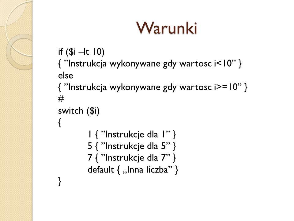 Warunki if ($i –lt 10) { Instrukcja wykonywane gdy wartosc i<10 }