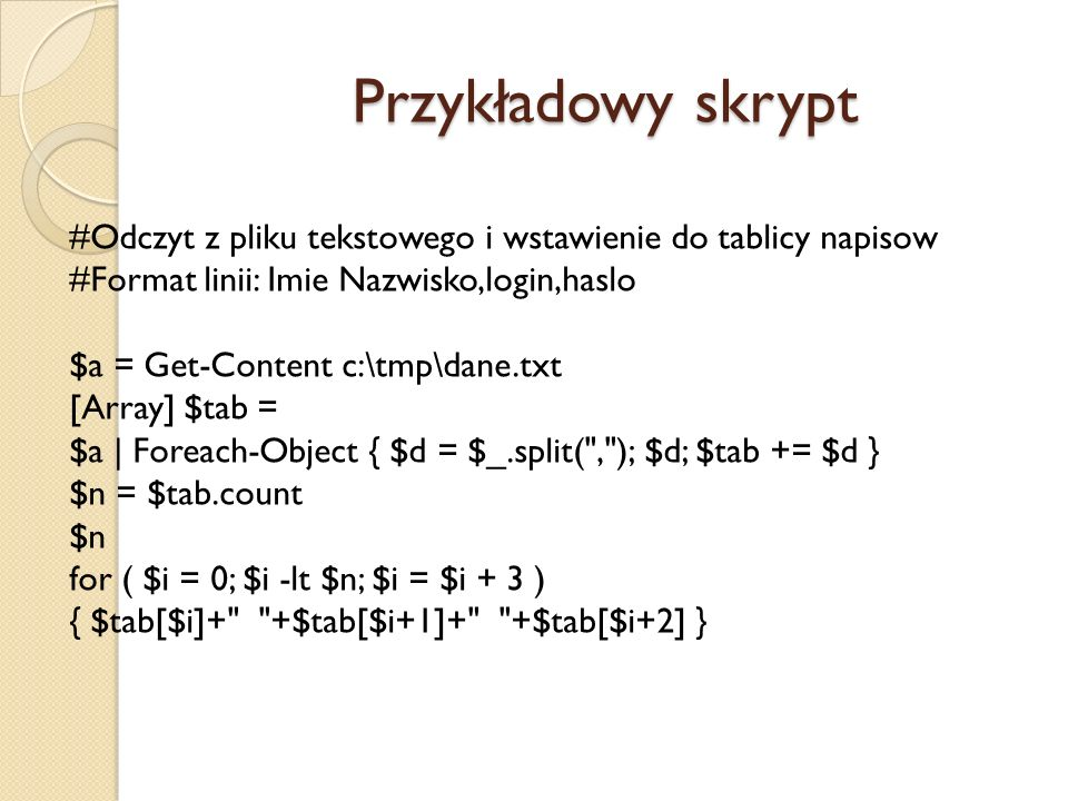 Przykładowy skrypt #Odczyt z pliku tekstowego i wstawienie do tablicy napisow. #Format linii: Imie Nazwisko,login,haslo.
