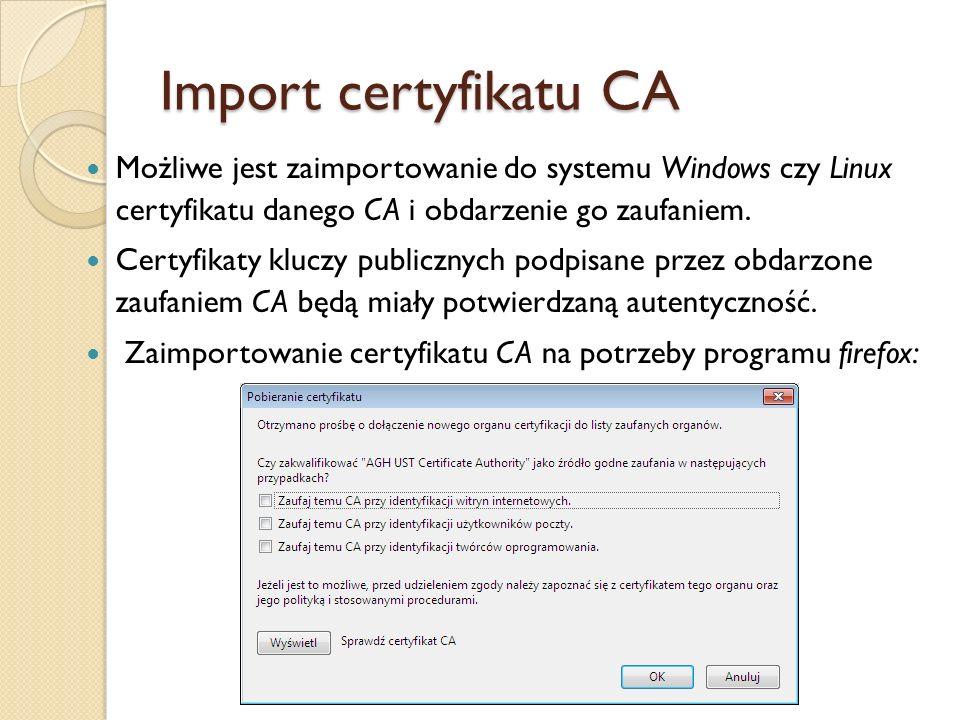 Import certyfikatu CA Możliwe jest zaimportowanie do systemu Windows czy Linux certyfikatu danego CA i obdarzenie go zaufaniem.