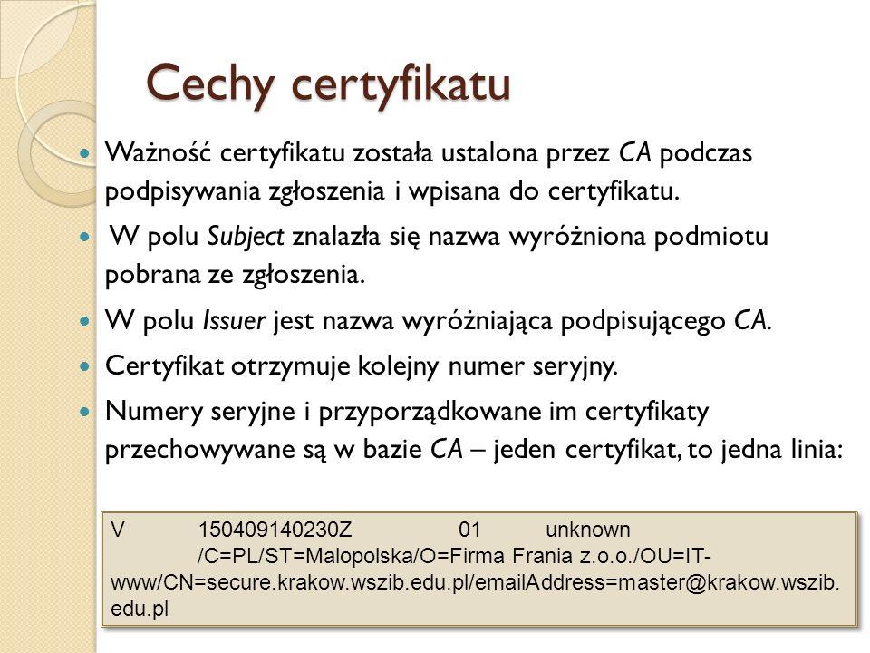 Cechy certyfikatu Ważność certyfikatu została ustalona przez CA podczas podpisywania zgłoszenia i wpisana do certyfikatu.