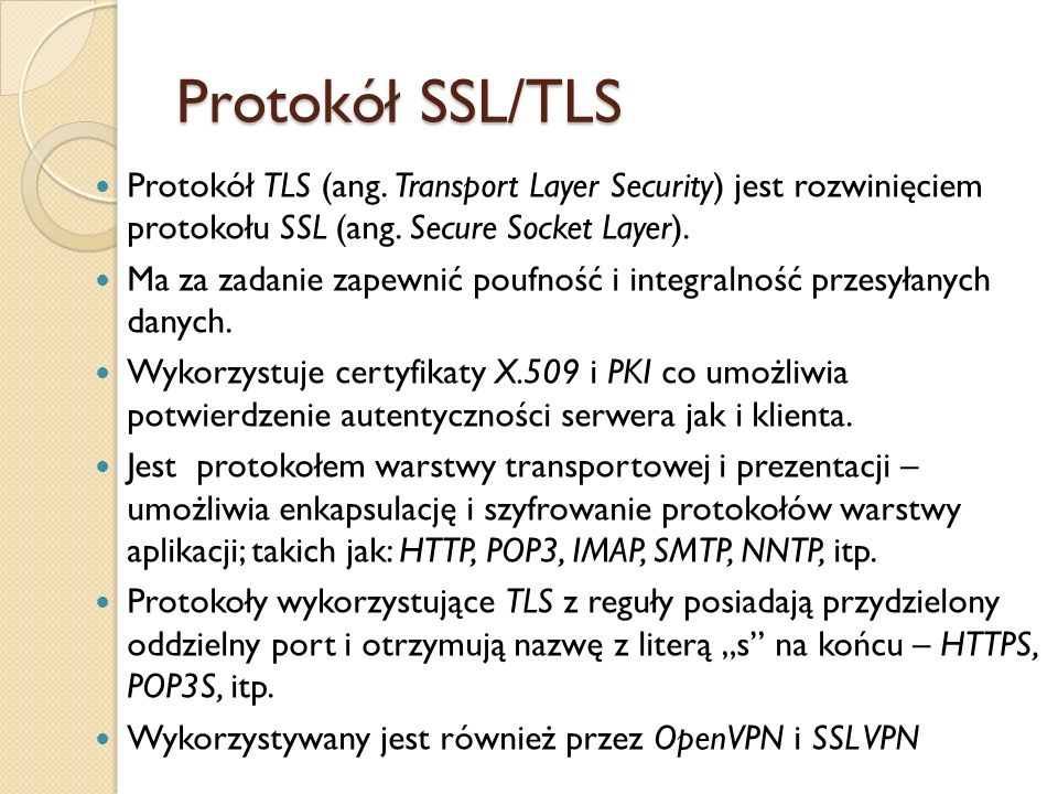 Protokół SSL/TLSProtokół TLS (ang. Transport Layer Security) jest rozwinięciem protokołu SSL (ang. Secure Socket Layer).
