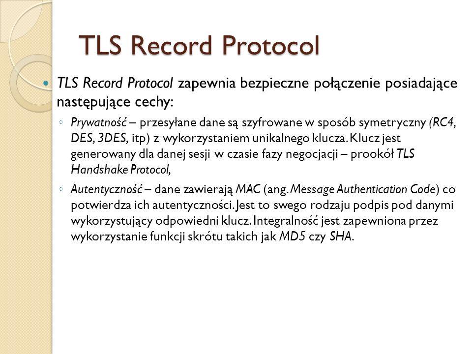 TLS Record Protocol TLS Record Protocol zapewnia bezpieczne połączenie posiadające następujące cechy: