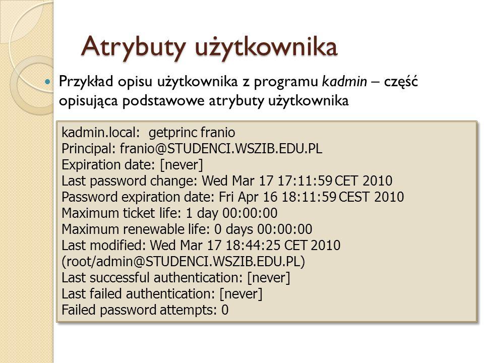 Atrybuty użytkownika Przykład opisu użytkownika z programu kadmin – część opisująca podstawowe atrybuty użytkownika.