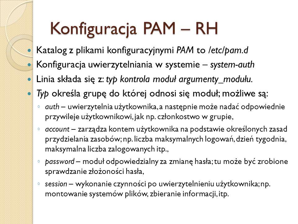 Konfiguracja PAM – RH Katalog z plikami konfiguracyjnymi PAM to /etc/pam.d. Konfiguracja uwierzytelniania w systemie – system-auth.