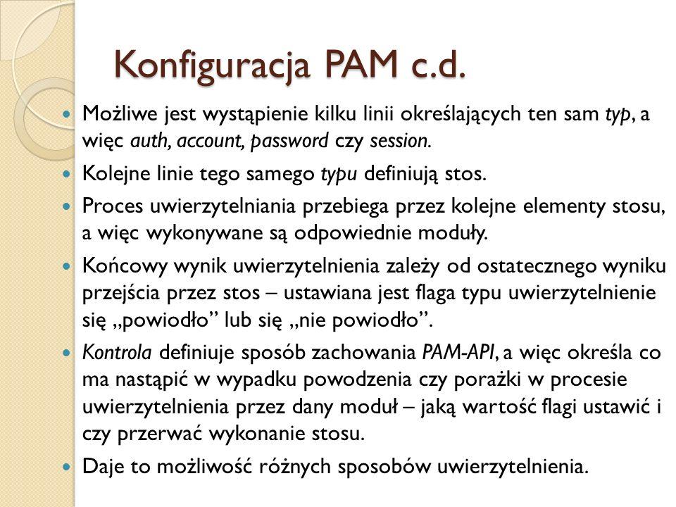 Konfiguracja PAM c.d.Możliwe jest wystąpienie kilku linii określających ten sam typ, a więc auth, account, password czy session.