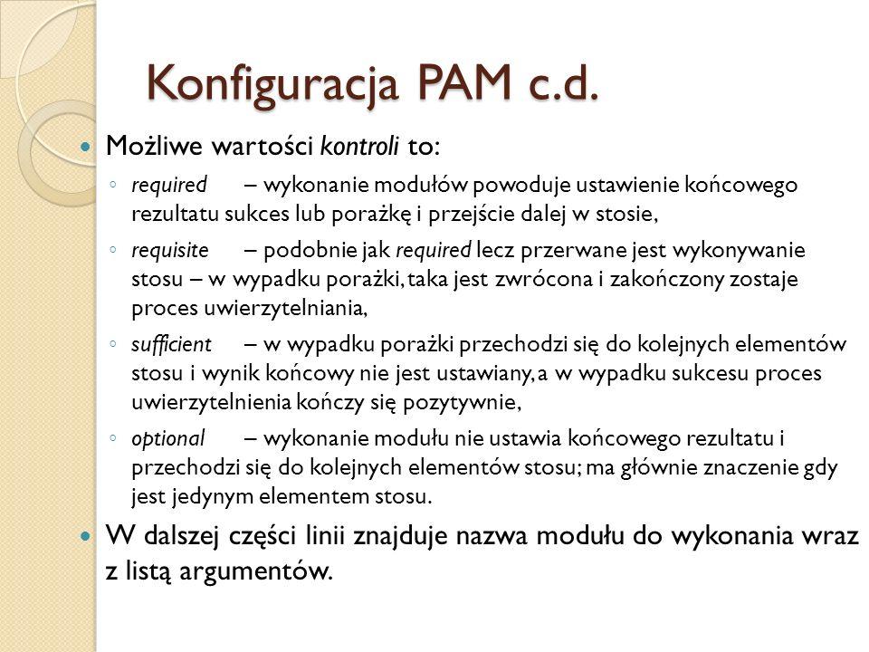 Konfiguracja PAM c.d. Możliwe wartości kontroli to: