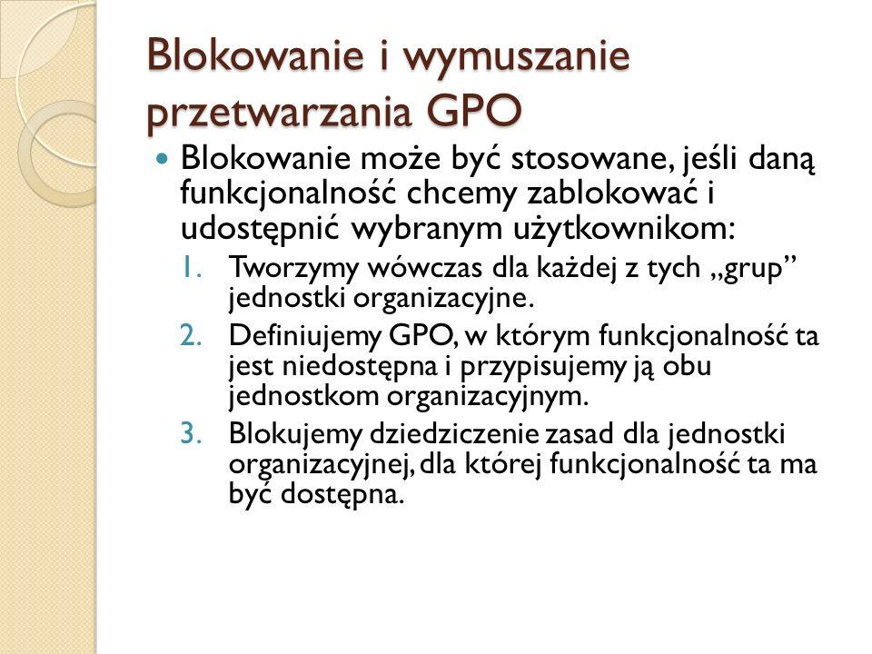 Blokowanie i wymuszanie przetwarzania GPO