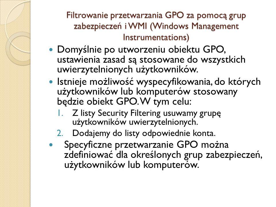 Filtrowanie przetwarzania GPO za pomocą grup zabezpieczeń i WMI (Windows Management Instrumentations)