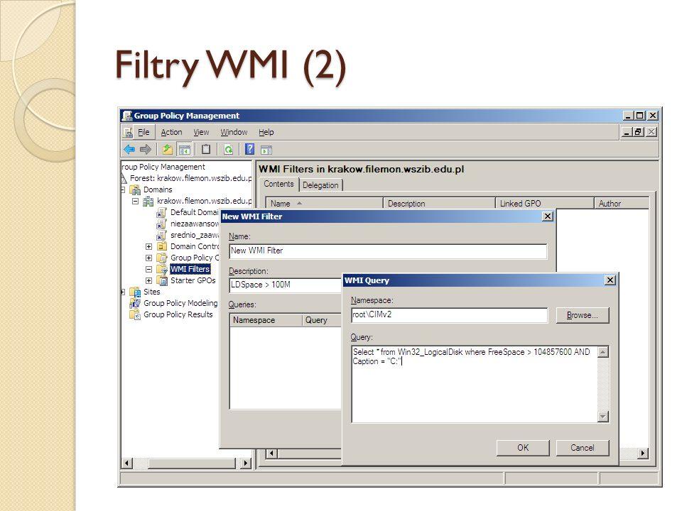 Filtry WMI (2) Stworzenie filtru za pomocą konsoli GPMC (prawy przycisk myszy na węzeł, a następnie New).