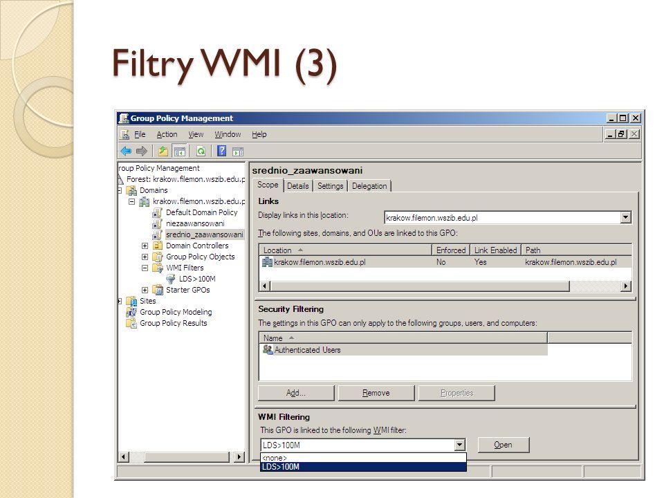 Filtry WMI (3) Ostatni krok to skojarzenie filtru WMI z obiektem zasad grupy.
