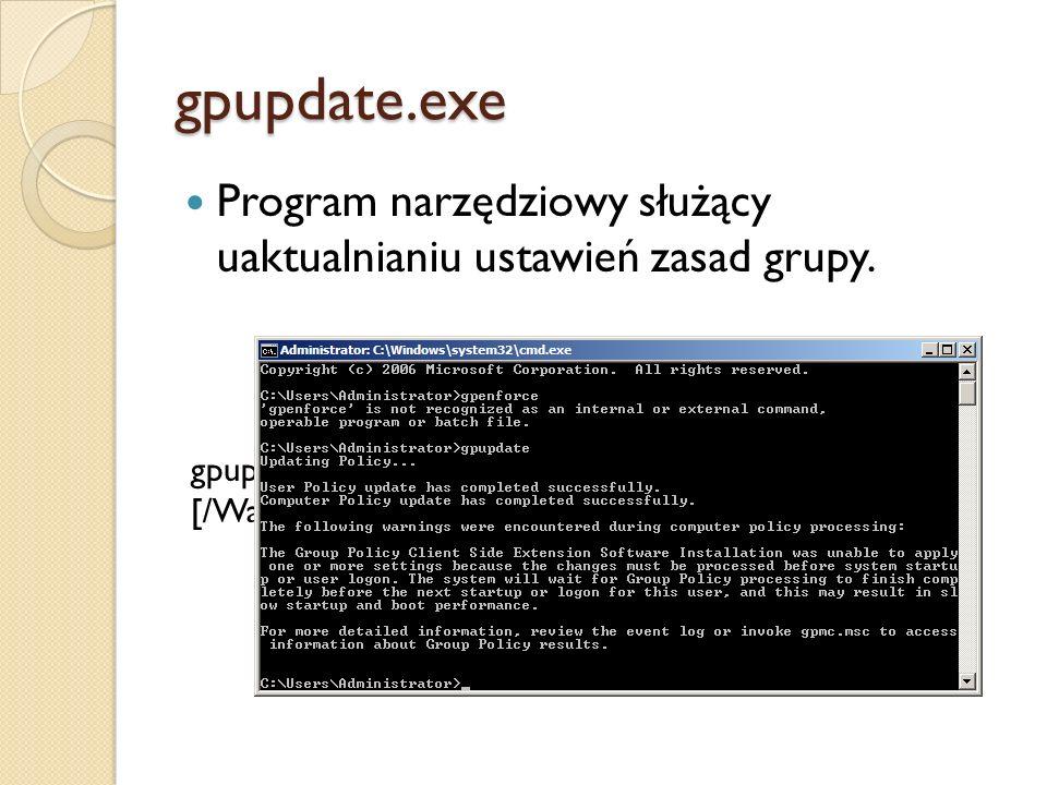 gpupdate.exe Program narzędziowy służący uaktualnianiu ustawień zasad grupy.