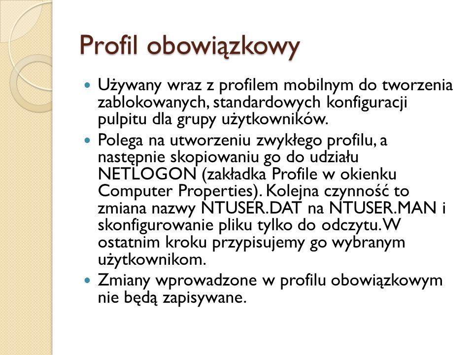 Profil obowiązkowy Używany wraz z profilem mobilnym do tworzenia zablokowanych, standardowych konfiguracji pulpitu dla grupy użytkowników.