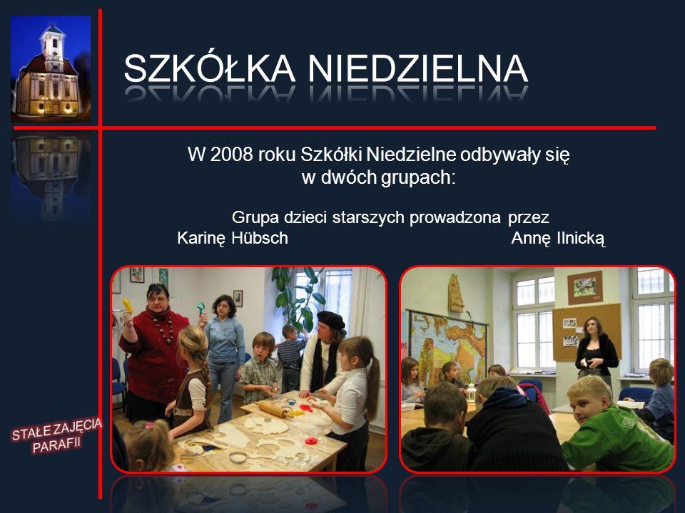 SZKÓŁKA NIEDZIELNA W 2008 roku Szkółki Niedzielne odbywały się w dwóch grupach: Grupa dzieci starszych prowadzona przez.