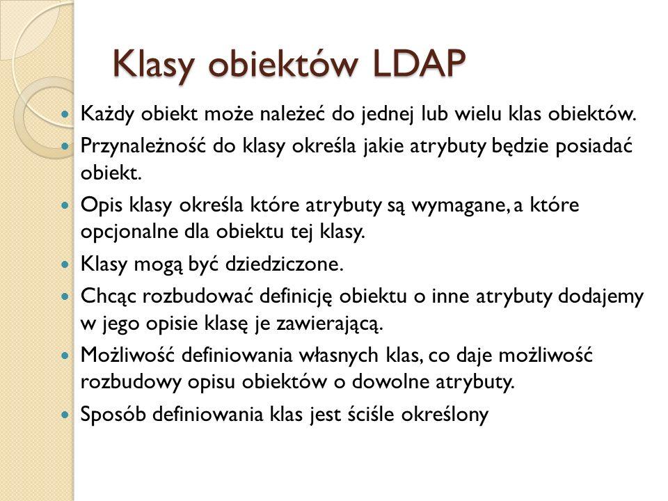 Klasy obiektów LDAP Każdy obiekt może należeć do jednej lub wielu klas obiektów.