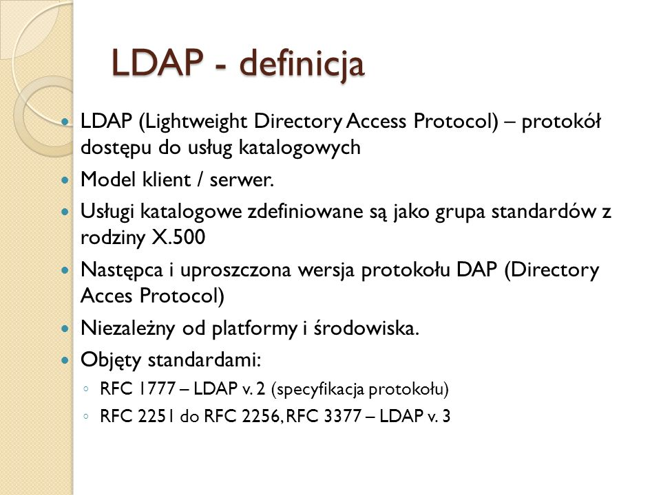 LDAP - definicja LDAP (Lightweight Directory Access Protocol) – protokół dostępu do usług katalogowych.