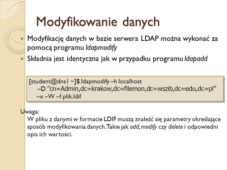 Modyfikowanie danych Modyfikację danych w bazie serwera LDAP można wykonać za pomocą programu ldapmodify.
