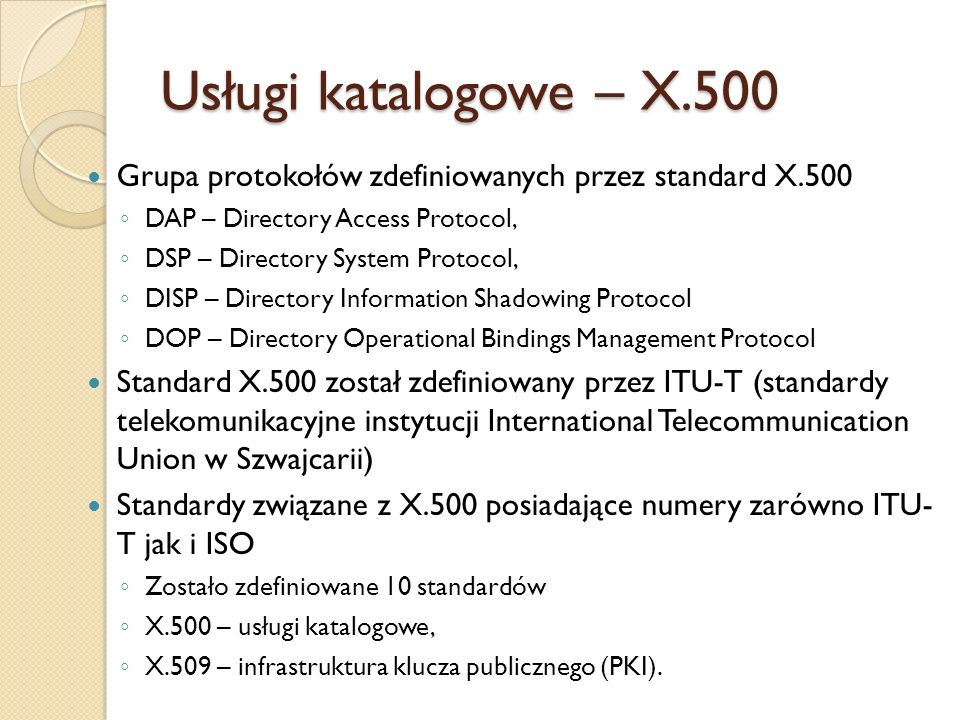 Usługi katalogowe – X.500 Grupa protokołów zdefiniowanych przez standard X.500. DAP – Directory Access Protocol,