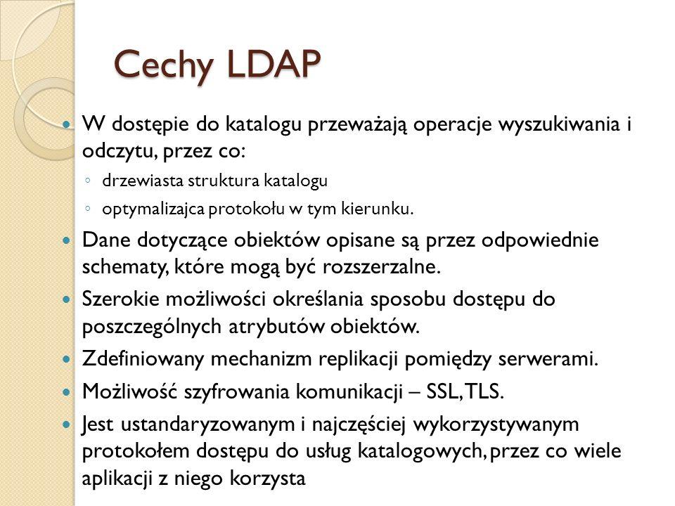 Cechy LDAP W dostępie do katalogu przeważają operacje wyszukiwania i odczytu, przez co: drzewiasta struktura katalogu.
