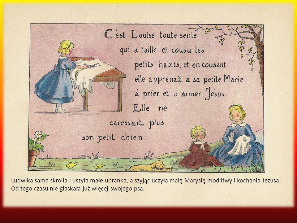 Ludwika sama skroiła i uszyła małe ubranka, a szyjąc uczyła małą Marysię modlitwy i kochania Jezusa.