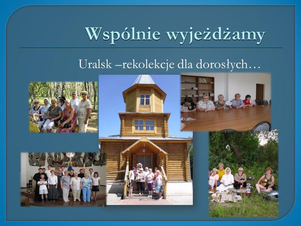 Wspólnie wyjeżdżamy Uralsk –rekolekcje dla dorosłych…