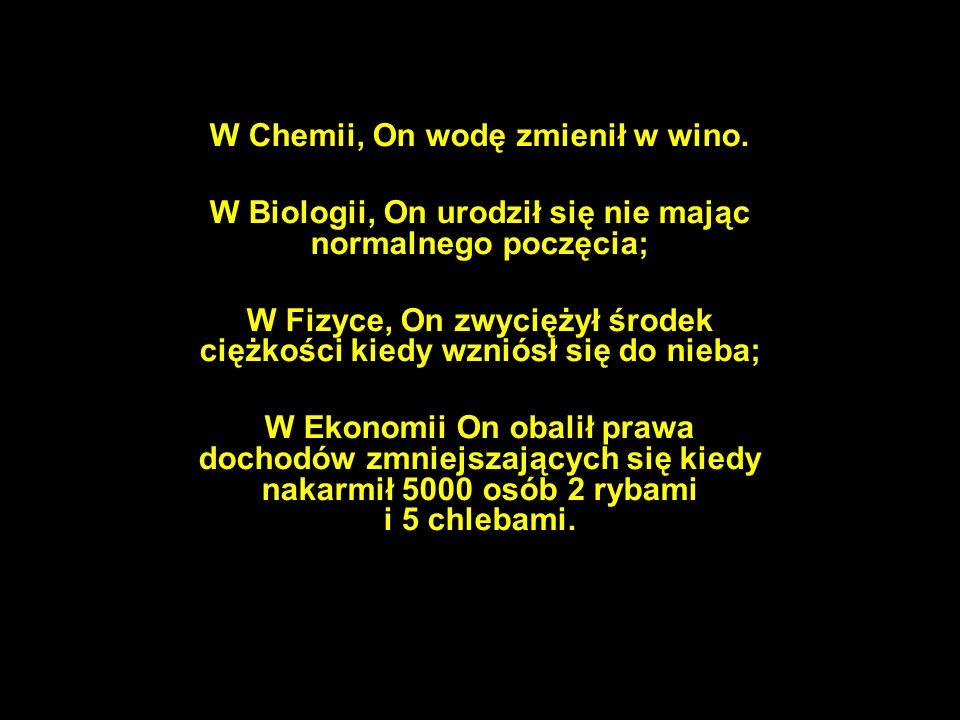W Chemii, On wodę zmienił w wino.