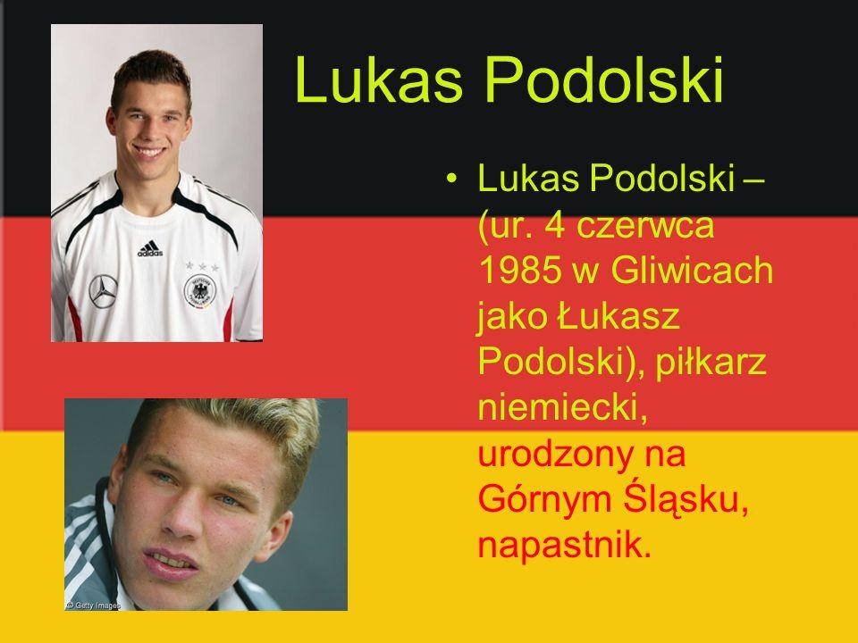 Lukas Podolski Lukas Podolski – (ur.